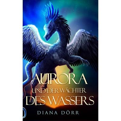 Aurora und der Wächter des Wassers - Diana Dörr